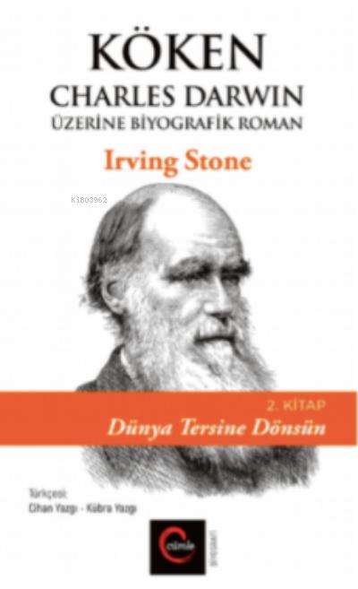 Köken;Charles Darwin Üzerine Biyografik Roman 2. Kitap- Dünya Tersine Dönsün