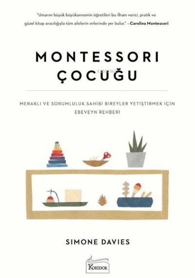 Montessori Çocuğu;Meraklı ve Sorumluluk Sahibi Bireyler Yetiştirmek İçin Ebeveyn Rehberi