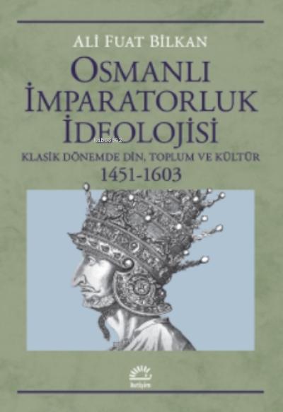 Osmanlı İmparatorluk İdeolojisi;Klasik Dönemde Din, Toplum Ve Kültür 1451-1603