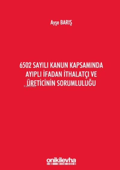 6502 Sayılı Kanun Kapsamında Ayıplı İfadan İthalatçı Ve Üreticinin Sorumluluğu