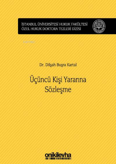 Üçüncü Kişi Yararına Sözleşme;İstanbul Üniversitesi Hukuk Fakültesi Özel Hukuk Doktora Tezleri Dizisi No: 24