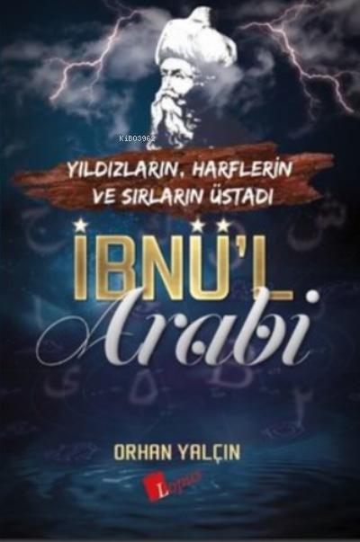 İbnü'l Arabi;Yıldızların, Harflerin ve Sırların Üstadı