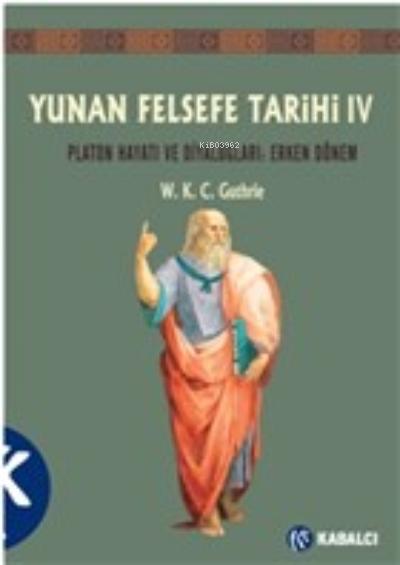 Yunan Felsefe Tarihi 4. Cilt;Platon Hayatı ve Diyaloglar : Erken Dönem
