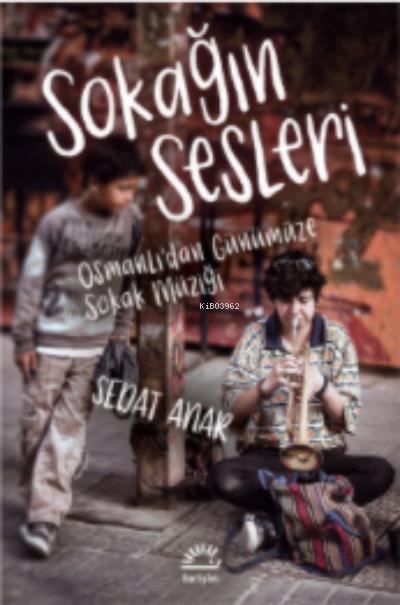 Sokağın Sesleri ;Osmanlı'dan Günümüze Sokak Müziği