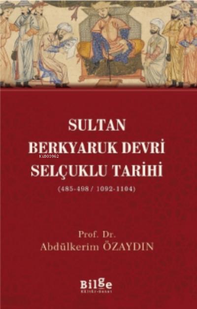 Sultan Berkyaruk Devri Selçuklu Tarihi;( 485-498/1092-1104 )