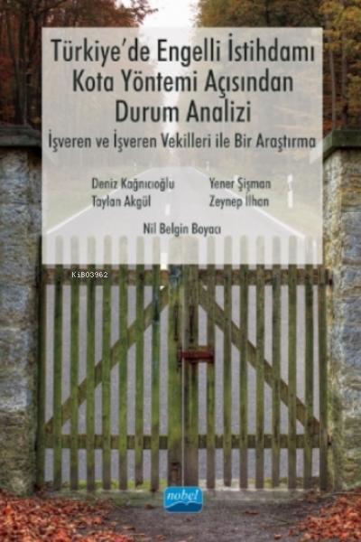 Türkiye'de Engelli İstihdamı, Kota Yöntemi Açısından Durum Analizi: İşveren Ve İşveren Vekilleri Ile Bir Araştırma
