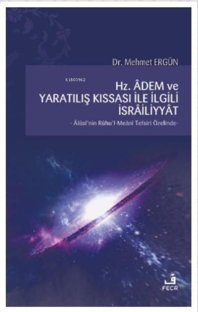 Hz. Adem ve Yaratılış Kıssası ile İlgili İsrailiyyat;Alüsi'nin Ruhu'l-Meani Tefsiri Özelinde