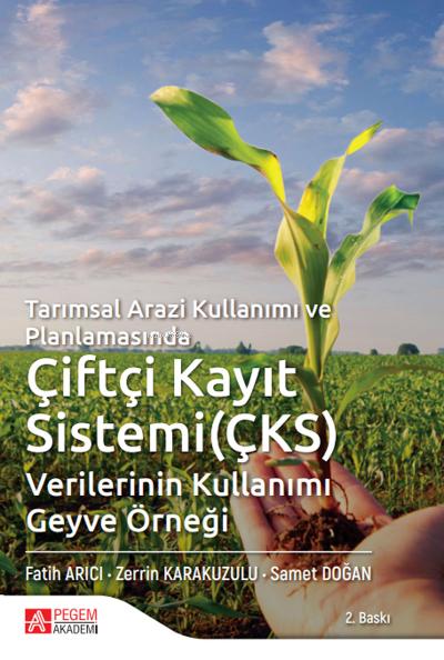 Tarımsal Arazi Kullanımı ve Planlamasında Çiftçi Kayıt Sistemi (ÇKS) Verilerinin Kullanımı Geyve Örneği