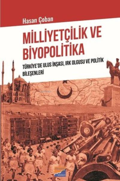 Milliyetçilik ve Biyopolitika ;Türkiye'de Ulus İnşası, Irk Olgusu ve Politik Bileşenleri