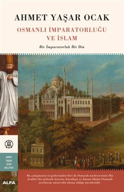 Osmanlı İmparatorluğu Ve İslam;Bir İmparatorluk Bir Din