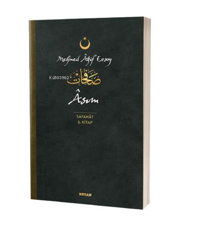 Asım - Safahat 6. Kitap;( Osmanlıca, Latince ve Günümüz Türkçesi )