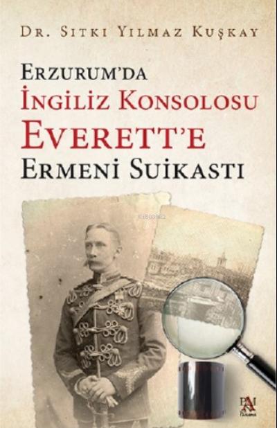 Erzurum'da  İngiliz Konsolosu Everett'e Ermeni Suikasti