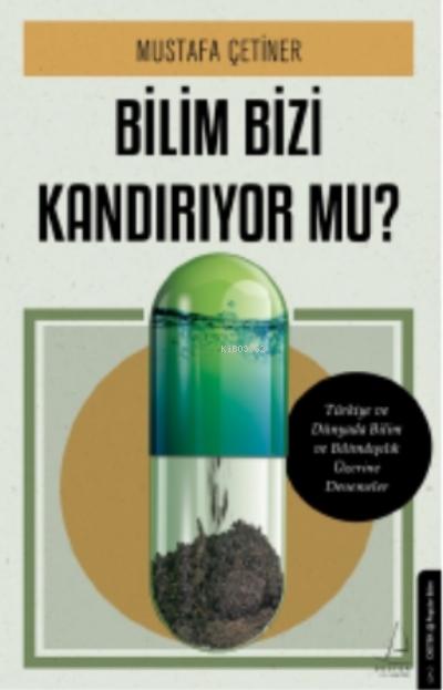 Bilim Bizi Kandırıyor mu?;Türkiye ve Dünyada Bilim ve Bilimdışılık Üzerine Denemeler
