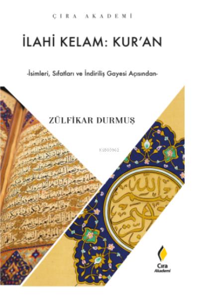 İlahi Kelam: Kur'an;İsimleri, Sıfatları ve İndiriliş Gayesi Açısından