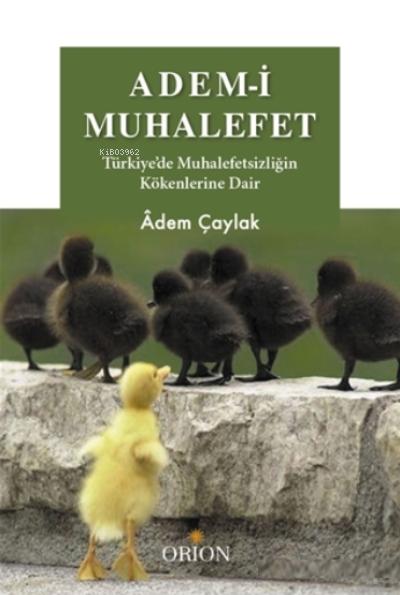 Adem-i Muhalefet;Türkiye'de Muhalefetsizliğin Kökenlerine Dair