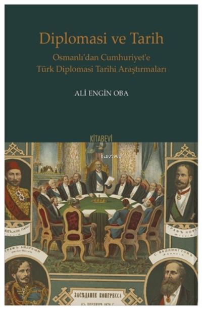 Diplomasi Ve Tarih;Osmanlı'dan Cumhuriyet'e Türk Diplomasi Tarihi Araştırmaları