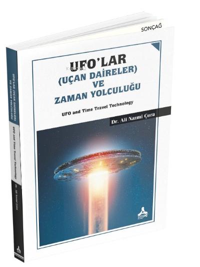Ufo'lar (Uçan Daireler) ve Zaman Yolculuğu ;UFO and Time Travel Technology