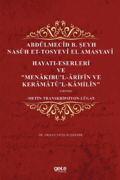 Abdülmecîd b. Şeyh Nasûh Et-Tosyevî El Amasyavî;Hayatı- Eserleri Menâkıbi'l- 'Ârifîn ve Kerâmâti'l-Kâmilîn