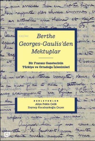 Berthe Georges-gaulıs'den Mektuplar;Bir Fransız Gazetecinin Türkiye Ve Ortadoğu İzlenimleri