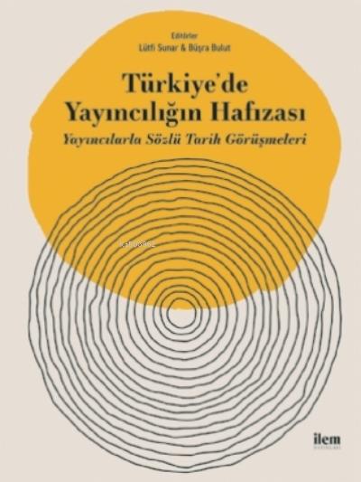 Türkiye'de Yayıncılığın Hafızası - Yayıncılarla Sözlü Tarih Görüşmeleri