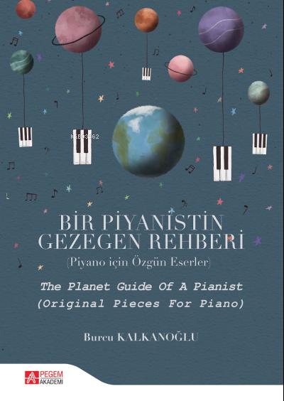Bir Piyanistin Gezegen Rehberi;( Piyano için Özgün Eserler )