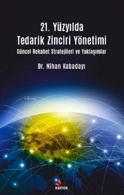 21 Yüzyılda Tedarik Zinciri Yönetimi Güncel Rekabet Stratejileri ve Yaklaşımlar