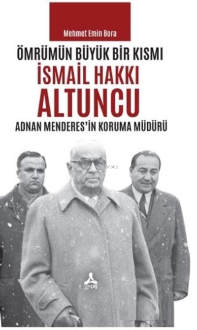 Ömrümün Büyük Bir Kısmı - İsmail Hakkı Altuncu Adnan Menderes'in Koruma Müdürü
