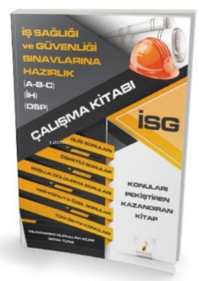 İş Sağlığı ve Güvenliği Sınavlarına Hazırlık İSG Çalışma Kitabı
