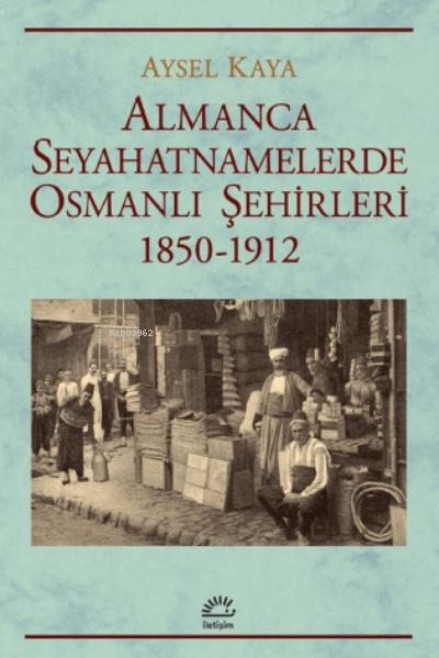 Almanca Seyahatnamelerde Osmanlı Şehirleri;1850-1912