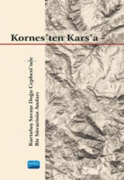 Kornes'ten Kars'a;Kurtuluş Savaşı Doğu Cephesi'nde Bir Süvarinin Anıları