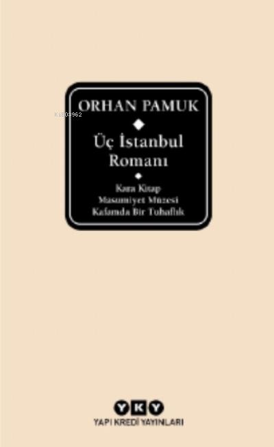 Üç İstanbul Romanı ( Şömizli );Kara Kitap - Masumiyet Müzesi - Kafamda Bir Tuhaflık