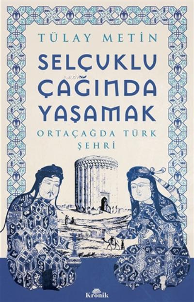 Selçuklu Çağında Yaşamak;Ortaçağda Türk Şehri