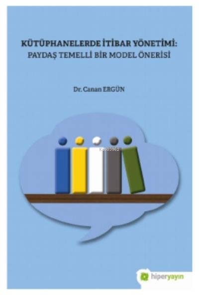 Kütüphanelerde İtibar Yönetimi: Paydaş Temelli Bir Model Önerisi