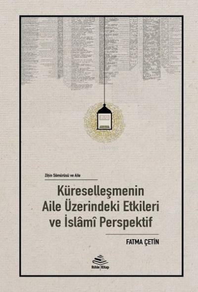 Zihin Sömürü ve Aile;Küreselleşmenin Aile Üzerindeki Etkileri ve İslamî Perspektif