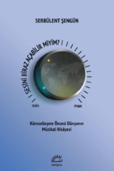Sesini Biraz Açabilir Miyim?;Küreselleşme Öncesi Dünyanın Müzikal Hikayesi