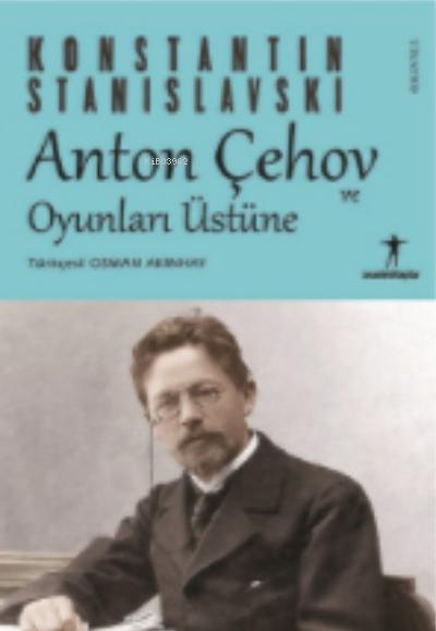 Anton Çehov ve Oyunları Üstüne;Konstantin Stanislavski