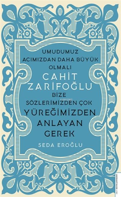 Cahit Zarifoğlu;Bize Sözlerimizden Çok Yüreğimizden Anlayan Gerek