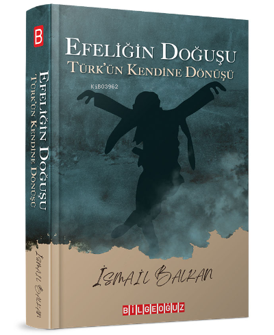 Efeliğin Doğuşu;Türk'ün Kendine Dönüşü