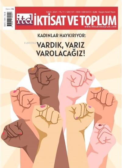 İktisat ve Toplum Dergisi 131. Sayı: Kadınlar Haykırıyor: Vardık, Varız, Varolacağız!