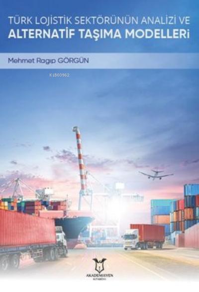 Türk Lojistik Sektörünün Analizi ve Alternatif Taşıma Modelleri