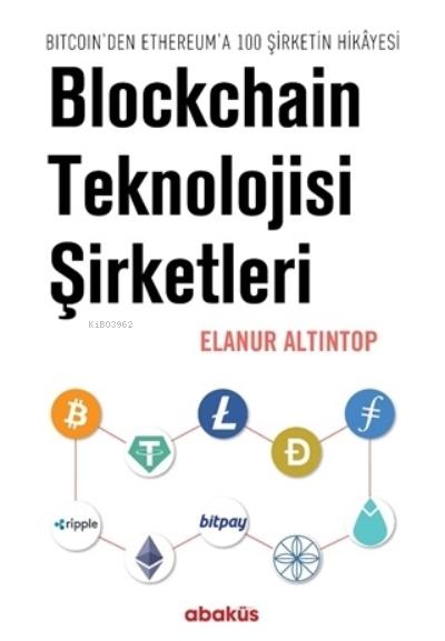 Blockchain Teknolojisi Şirketleri;Bitcoin'den Ethereum'a 100 Sirketin Hikayesi