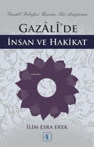 Gazali'de İnsan ve Hakikat ;Gazali Felsefesi Üzerine Bir Araştırma