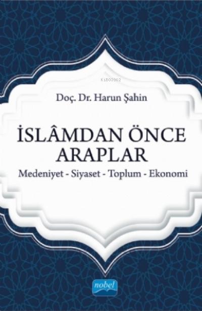İslamdan Önce Araplar;Medeniyet-siyaset-toplum-ekonomi