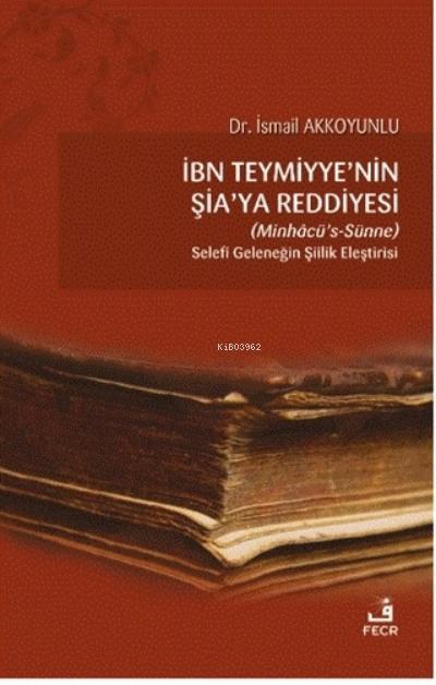 İbn Teymiyye'nin Şia'ya Reddiyesi (Minhacü's-Sünne);Selefi Geleneğin Şiilik Eleştirisi