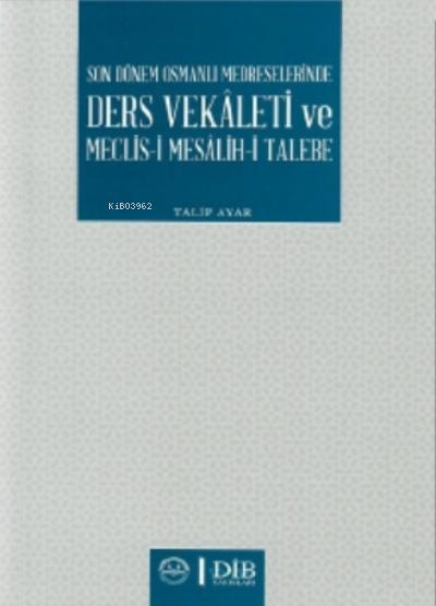Son Dönem Osmanlı Medreselerinde Ders Vekaleti ve Meclis-i Mesâlih-i Talebe