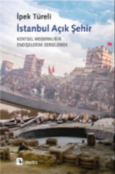 İstanbul Açık Şehir;Kentsel Modernitenin Endişelerini Sergilemek