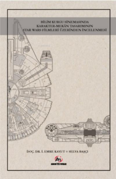 Bilim Kurgu Sinemasında Karakter- Mekan Tasarımının Star Wars Fi lmleri Üzerinden İncelenmesi