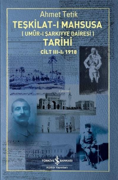 Teşkilat-ı Mahsusa (Umur-ı Sarkıyye Dairesi) Tarihi Cilt 3-1: 1918