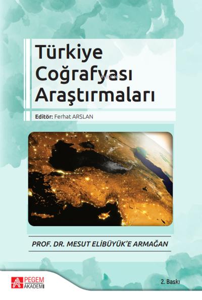 Türkiye Coğrafyası Araştırmaları - Prof. Dr. Mesut Elibüyük'e Armağan