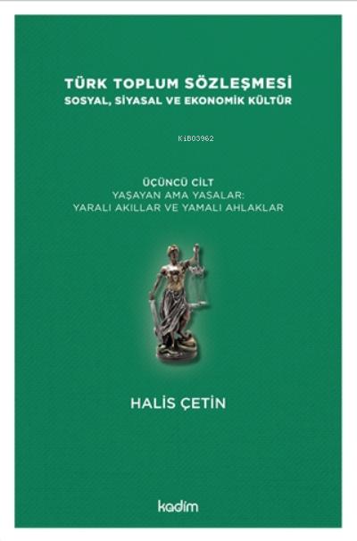 Türk Toplum Sözleşmesi Sosyal, Siyasal Ve Ekonomik Kültür 3. Cilt;Yaşayan Ama Yasalar: Yaralı Akıllar Ve Yamalı Ahlaklar
